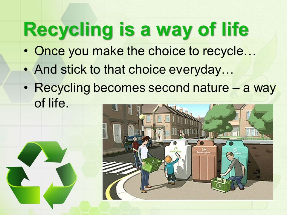Recycling is a way of life