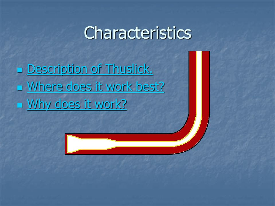 Characteristics Description of Thuslick. Where does it work best