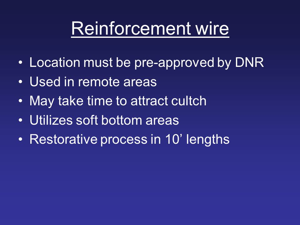 Reinforcement wire Location must be pre-approved by DNR