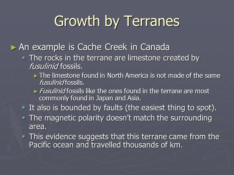 Growth by Terranes An example is Cache Creek in Canada