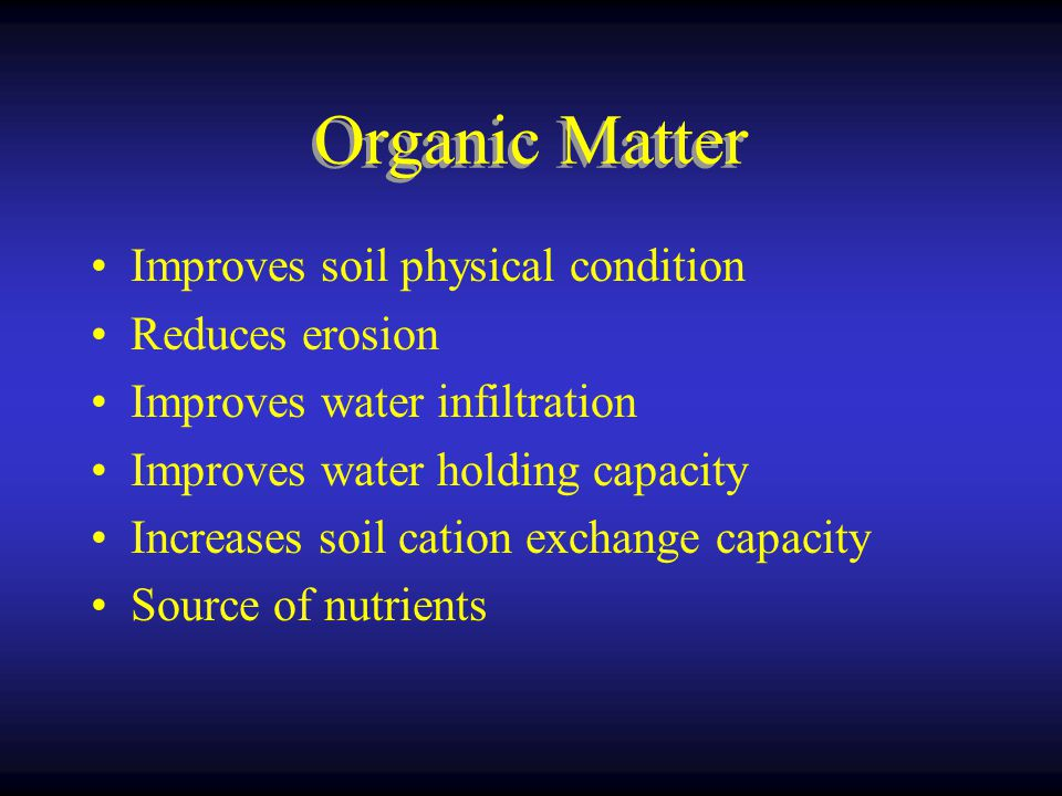 Organic Matter Improves soil physical condition Reduces erosion