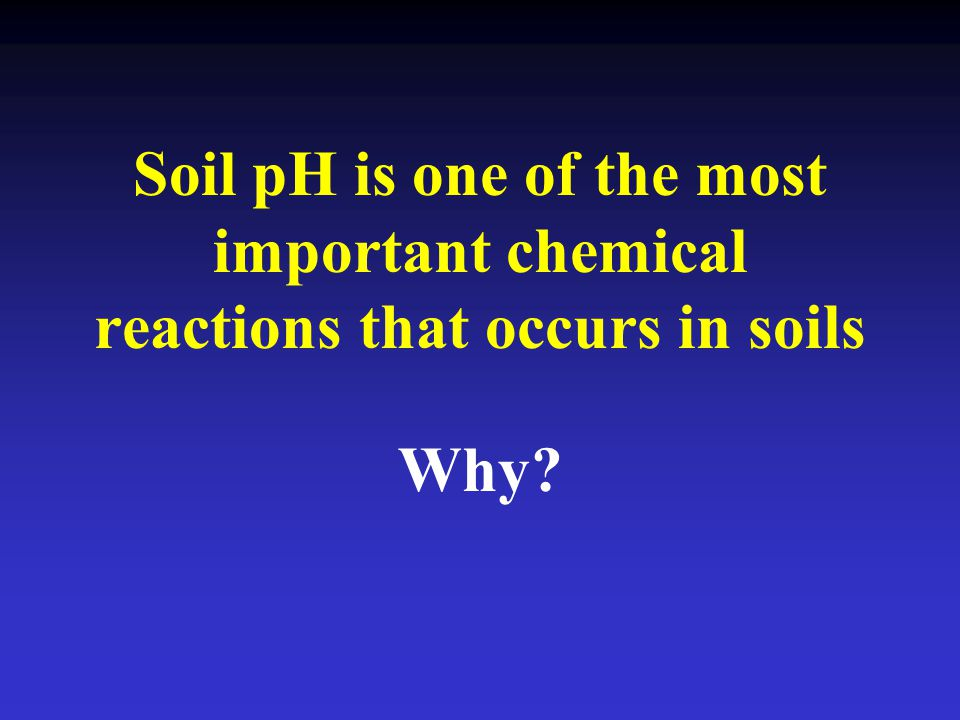 Soil pH is one of the most important chemical reactions that occurs in soils