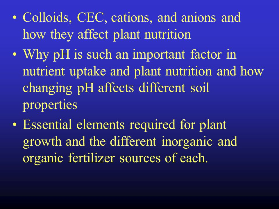 Colloids, CEC, cations, and anions and how they affect plant nutrition