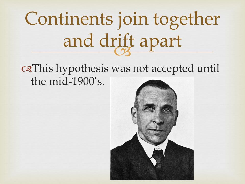 Continents join together and drift apart