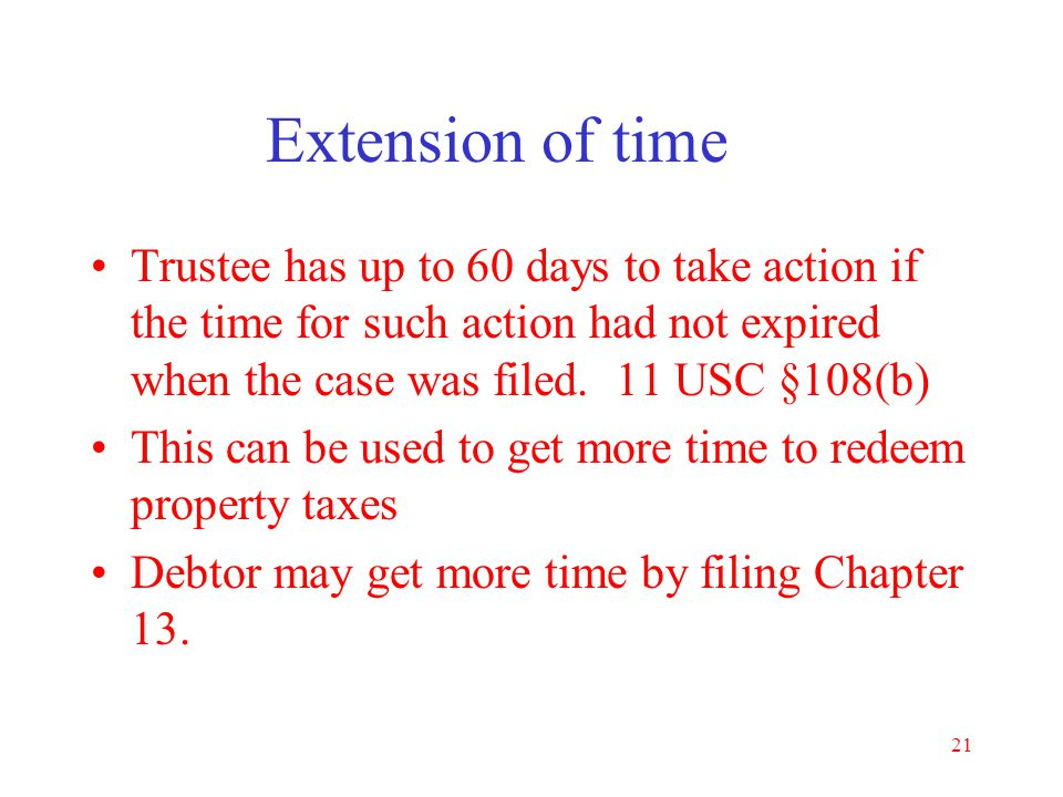 Extension of time Trustee has up to 60 days to take action if the time for such action had not expired when the case was filed. 11 USC §108(b)