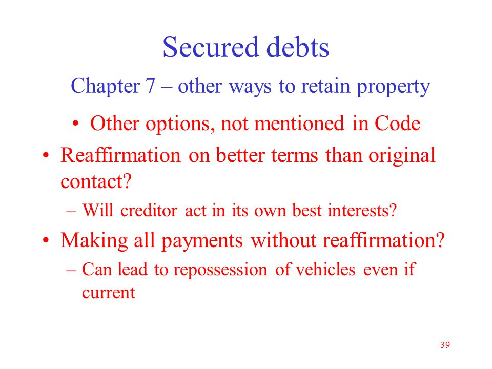Secured debts Chapter 7 – other ways to retain property