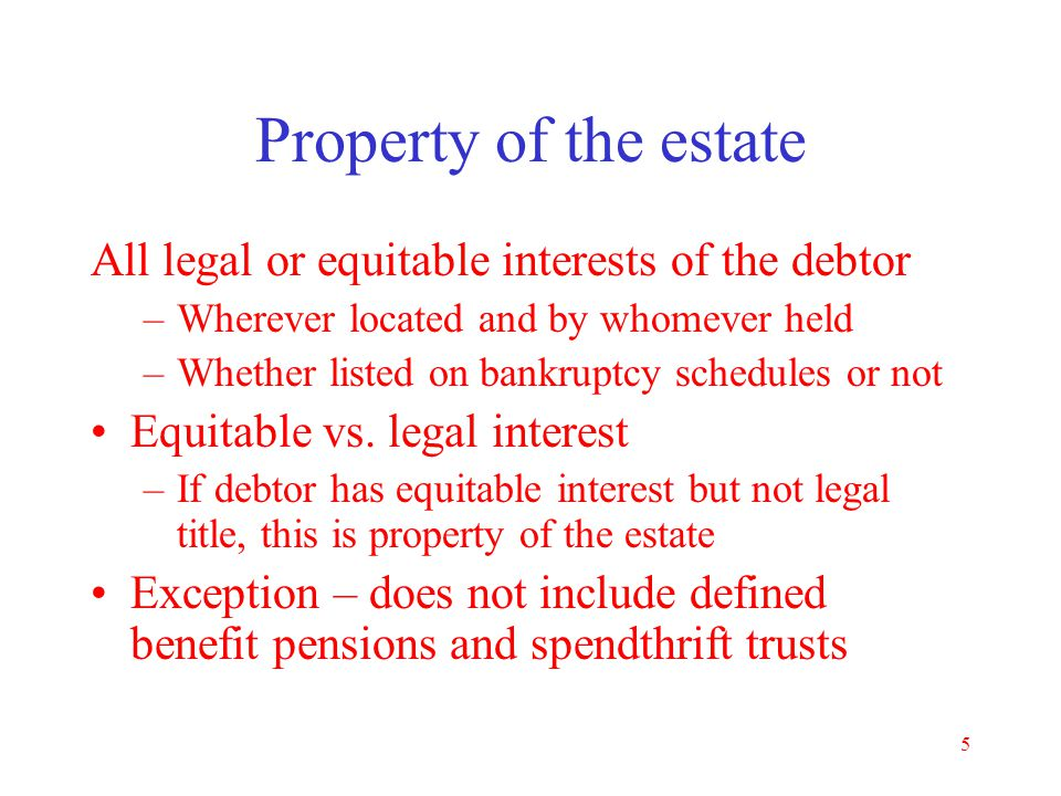 Property of the estate All legal or equitable interests of the debtor