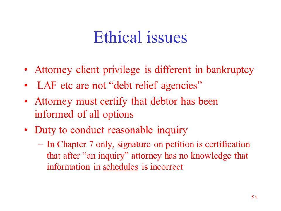 Ethical issues Attorney client privilege is different in bankruptcy