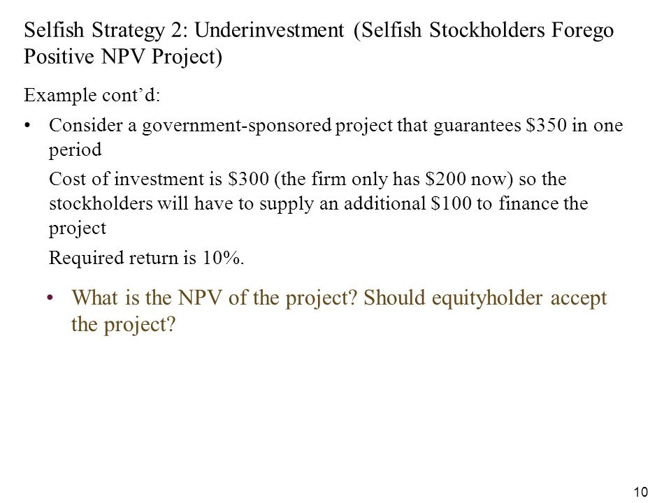 Selfish Strategy 2: Underinvestment (Selfish Stockholders Forego Positive NPV Project)