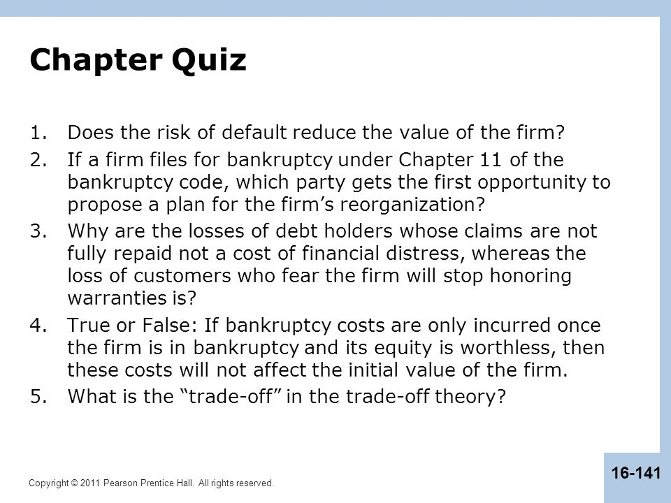 Chapter Quiz Does the risk of default reduce the value of the firm