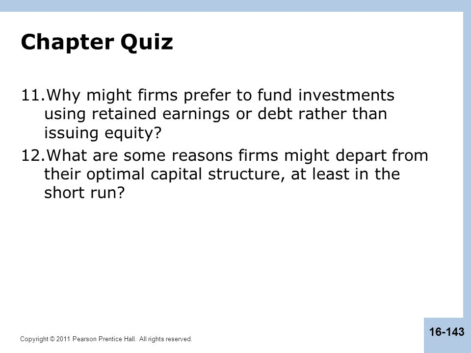 Chapter Quiz Why might firms prefer to fund investments using retained earnings or debt rather than issuing equity