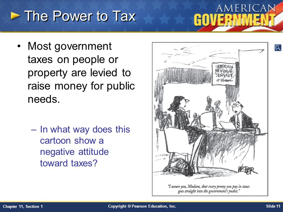 The Power to Tax Most government taxes on people or property are levied to raise money for public needs.