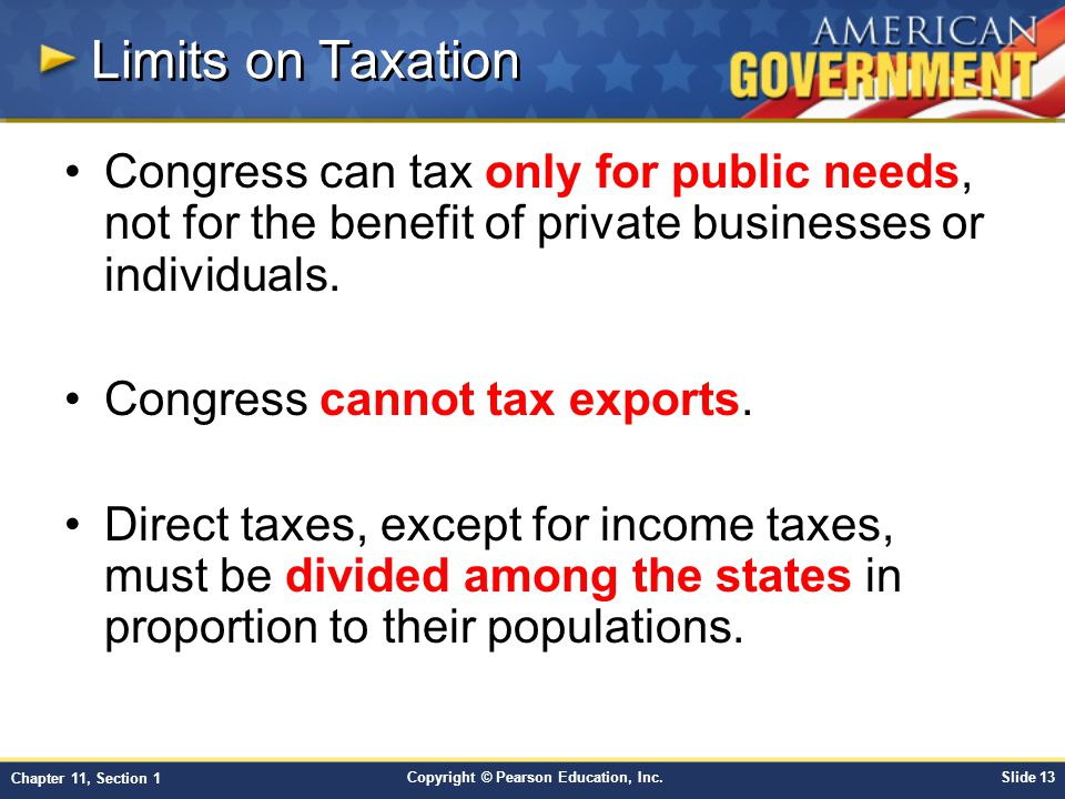 Limits on Taxation Congress can tax only for public needs, not for the benefit of private businesses or individuals.