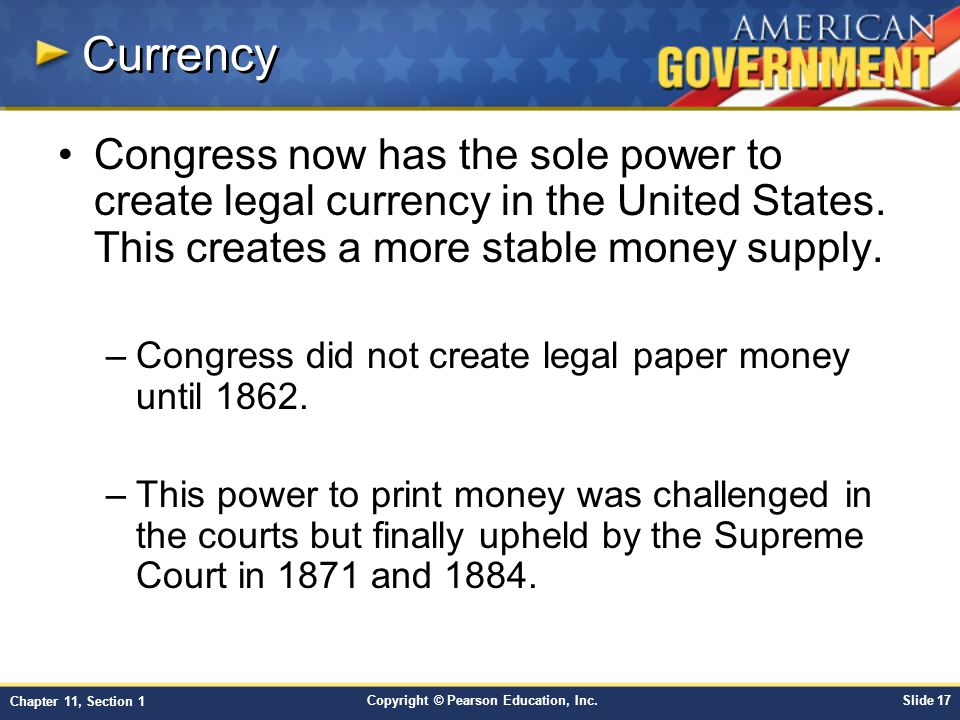 Currency Congress now has the sole power to create legal currency in the United States. This creates a more stable money supply.