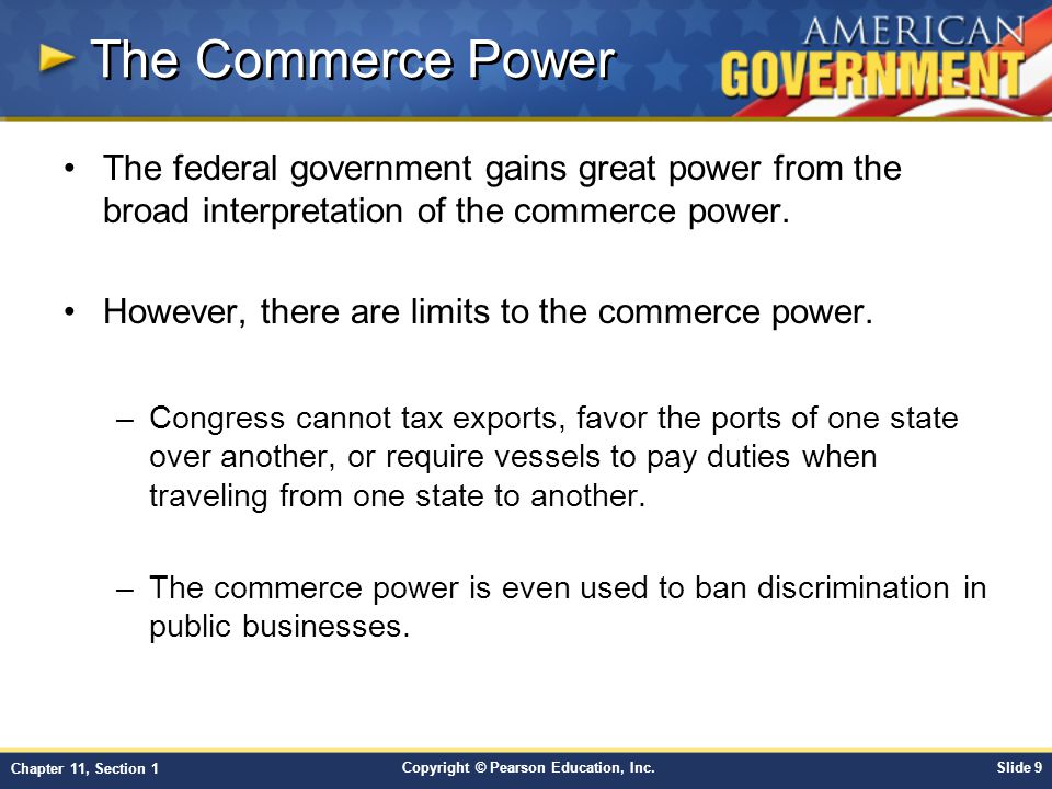 The Commerce Power The federal government gains great power from the broad interpretation of the commerce power.