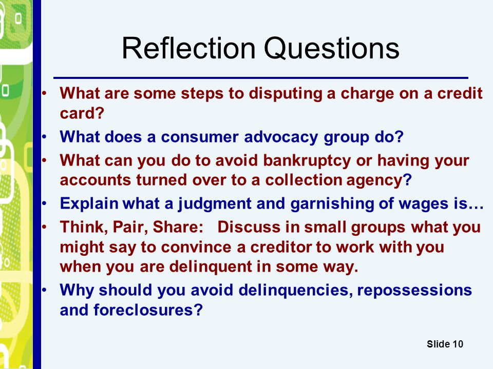 Reflection Questions What are some steps to disputing a charge on a credit card What does a consumer advocacy group do