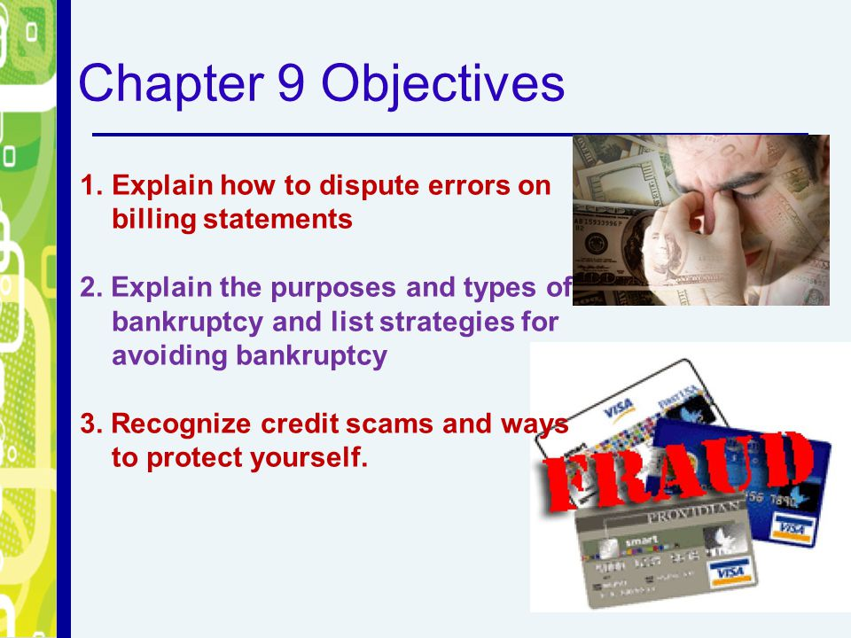 Chapter 9 Objectives Explain how to dispute errors on billing statements.