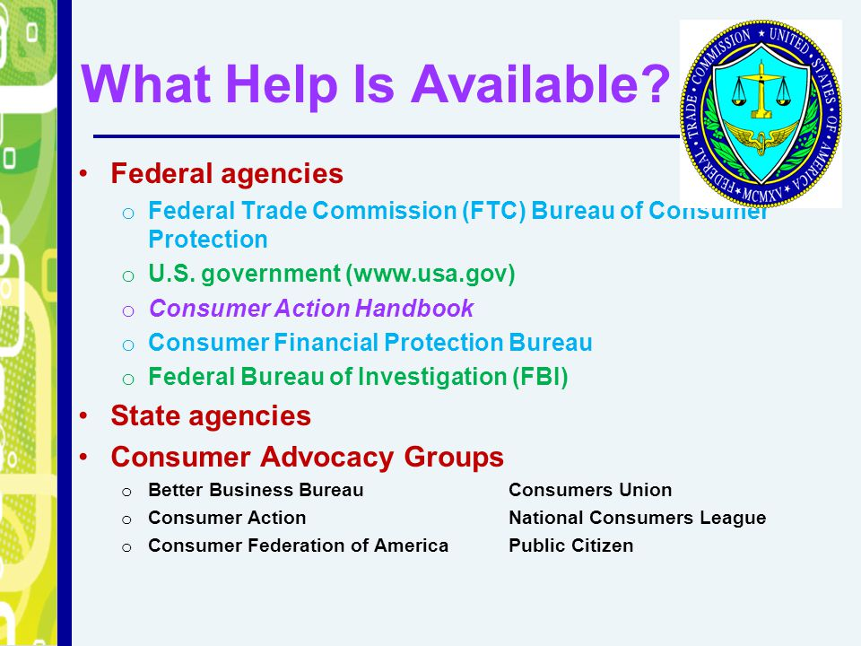 What Help Is Available Federal agencies State agencies