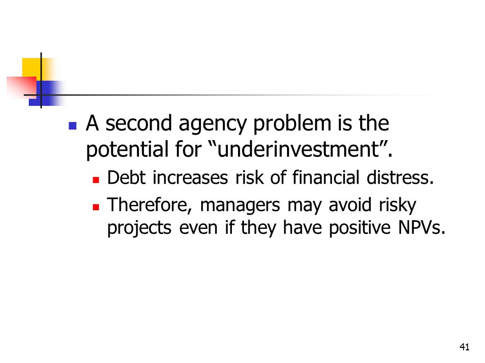 A second agency problem is the potential for underinvestment .