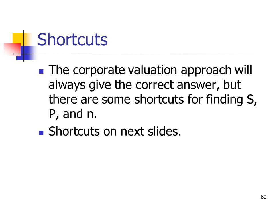 Shortcuts The corporate valuation approach will always give the correct answer, but there are some shortcuts for finding S, P, and n.