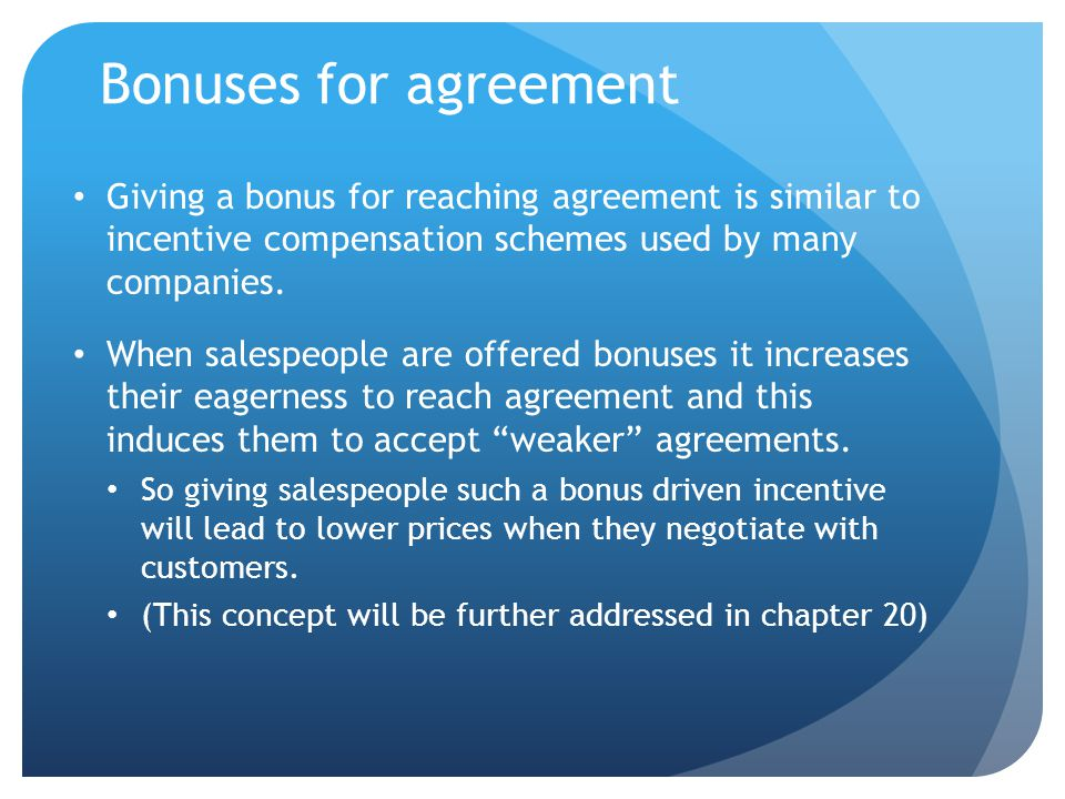 Bonuses for agreement Giving a bonus for reaching agreement is similar to incentive compensation schemes used by many companies.