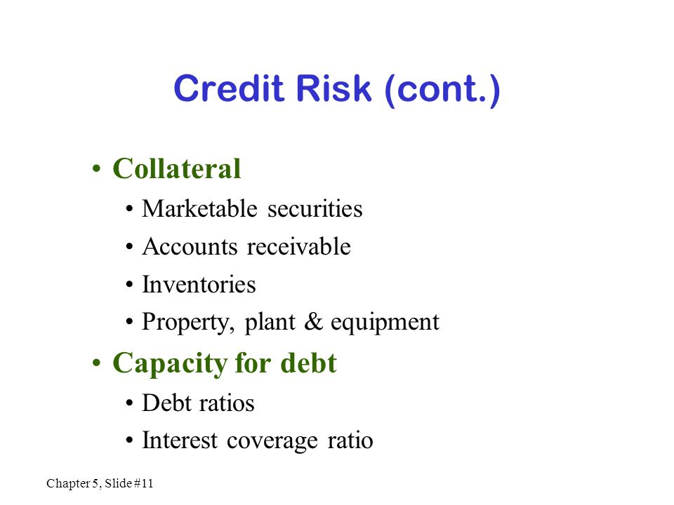 Credit Risk (cont.) Collateral Capacity for debt Marketable securities