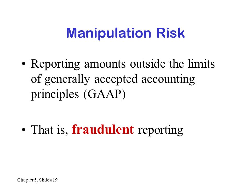 Manipulation Risk Reporting amounts outside the limits of generally accepted accounting principles (GAAP)