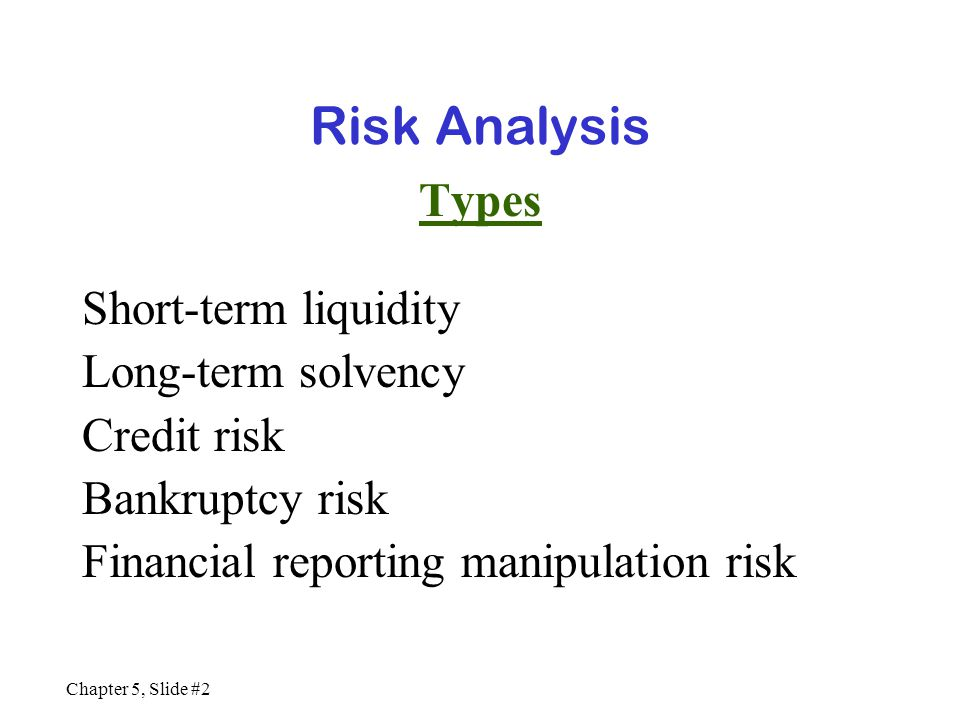 Risk Analysis Types Short-term liquidity Long-term solvency