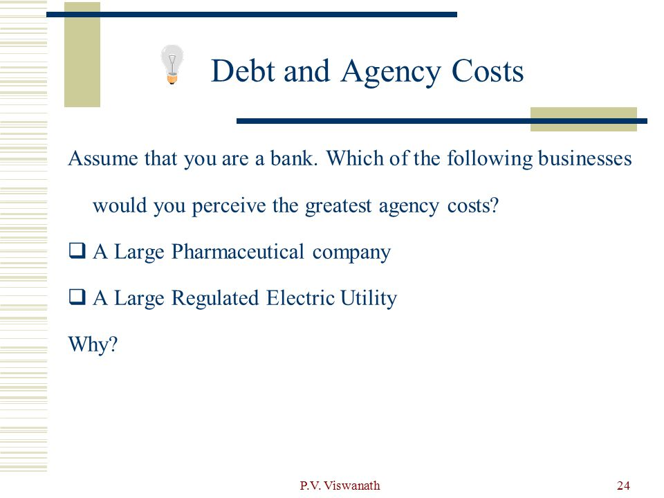 Debt and Agency Costs Assume that you are a bank. Which of the following businesses would you perceive the greatest agency costs