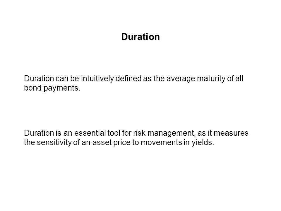 Duration Duration can be intuitively defined as the average maturity of all bond payments.