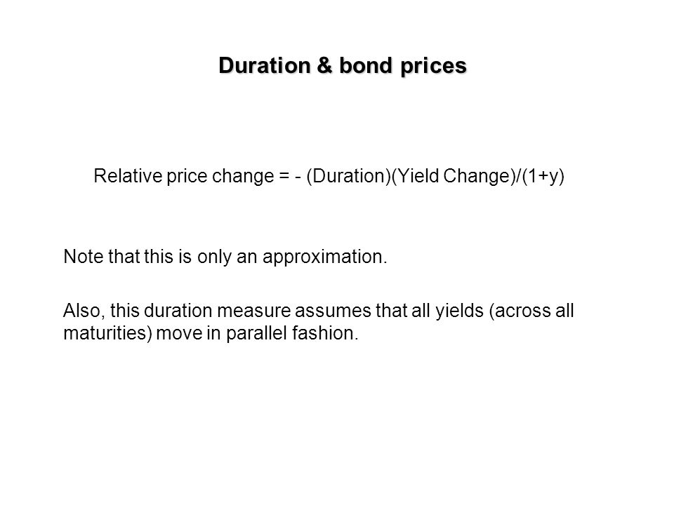 Relative price change = - (Duration)(Yield Change)/(1+y)