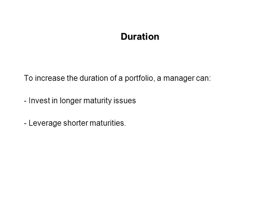 Duration To increase the duration of a portfolio, a manager can: