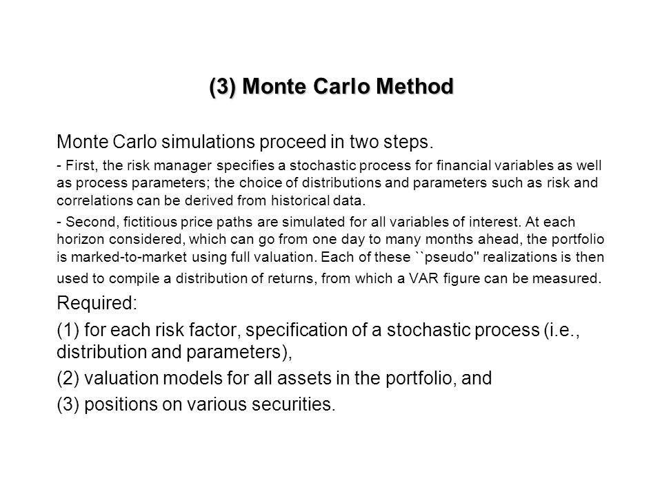 (3) Monte Carlo Method Monte Carlo simulations proceed in two steps.