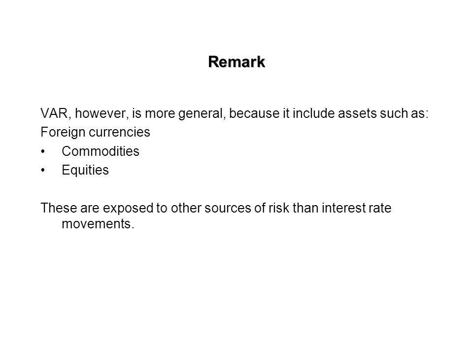 Remark VAR, however, is more general, because it include assets such as: Foreign currencies. Commodities.