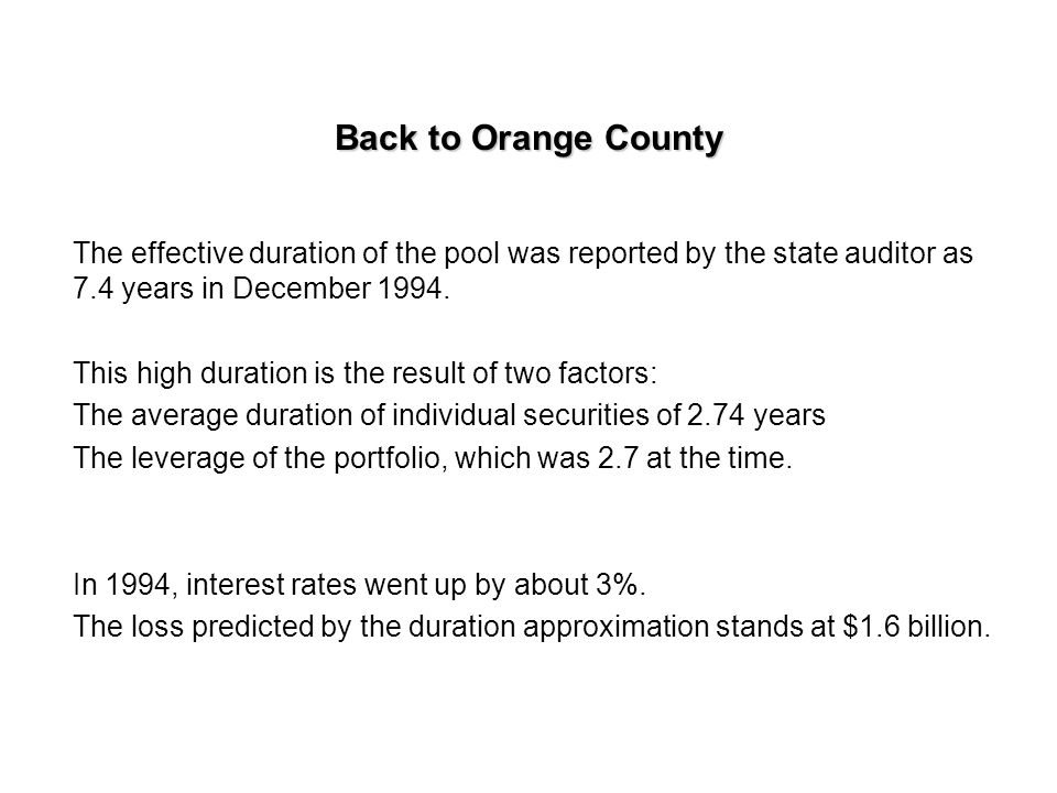 Back to Orange County The effective duration of the pool was reported by the state auditor as 7.4 years in December 1994.
