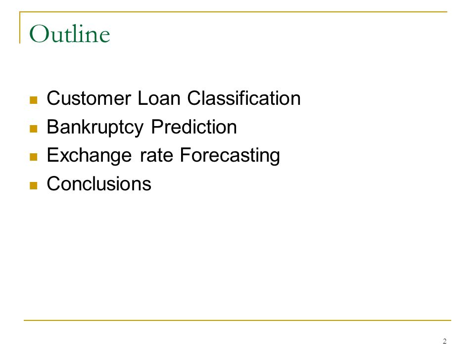 Outline Customer Loan Classification Bankruptcy Prediction