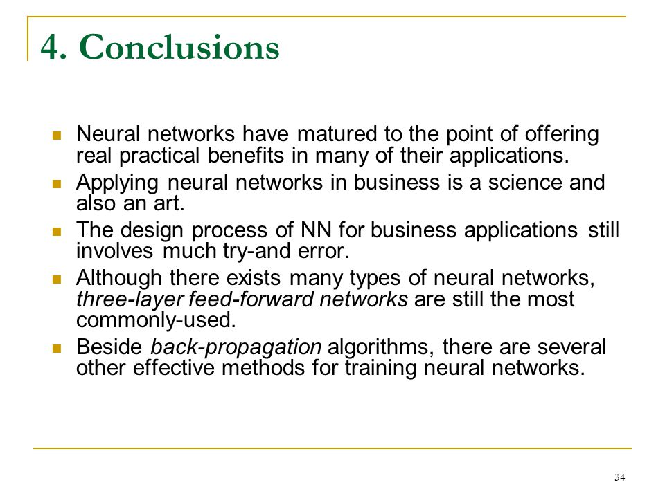 4. Conclusions Neural networks have matured to the point of offering real practical benefits in many of their applications.
