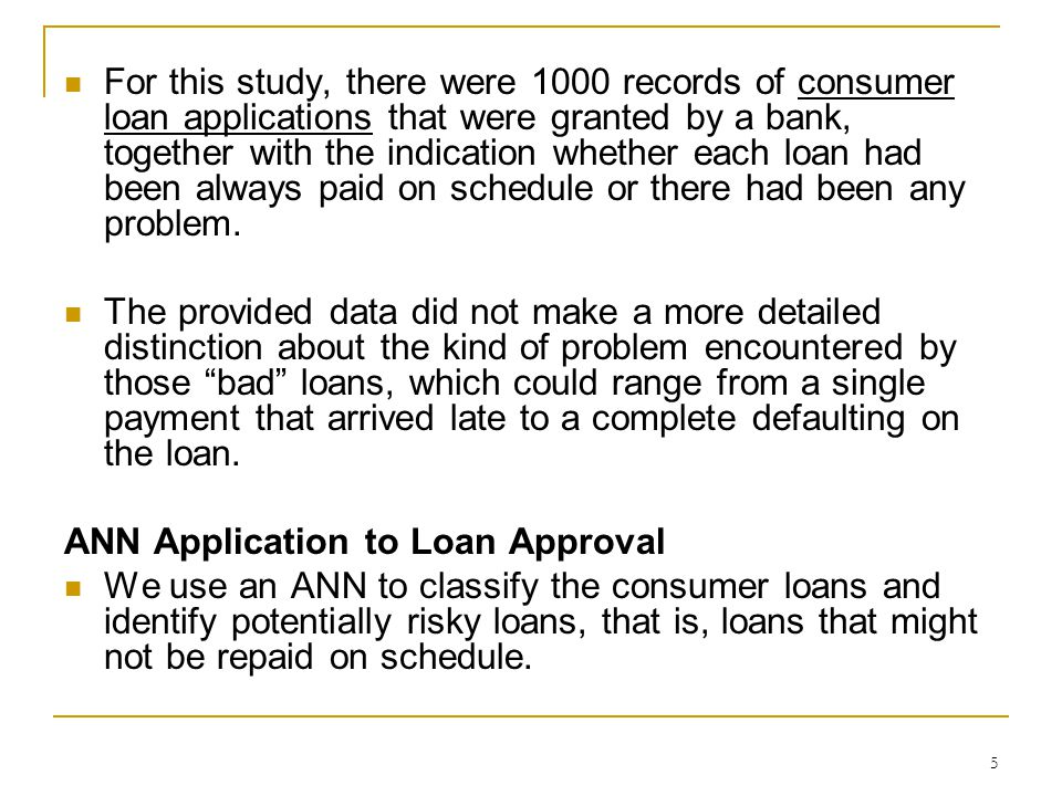 For this study, there were 1000 records of consumer loan applications that were granted by a bank, together with the indication whether each loan had been always paid on schedule or there had been any problem.