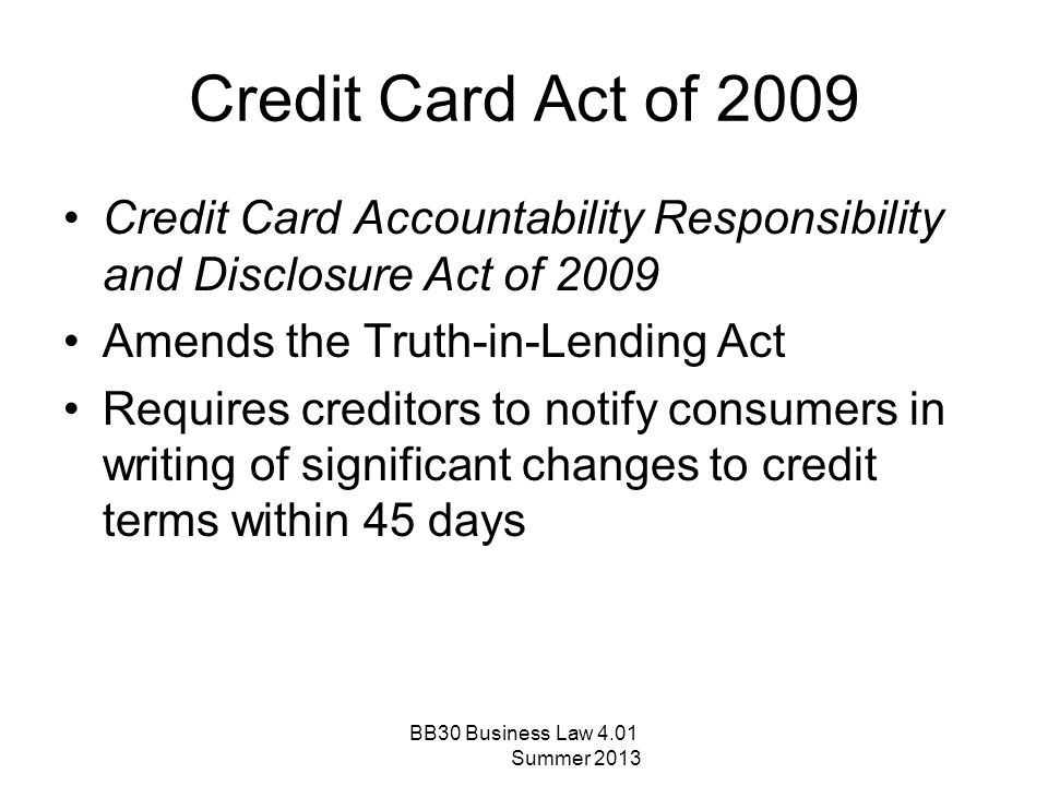 Credit Card Act of 2009 Credit Card Accountability Responsibility and Disclosure Act of 2009. Amends the Truth-in-Lending Act.