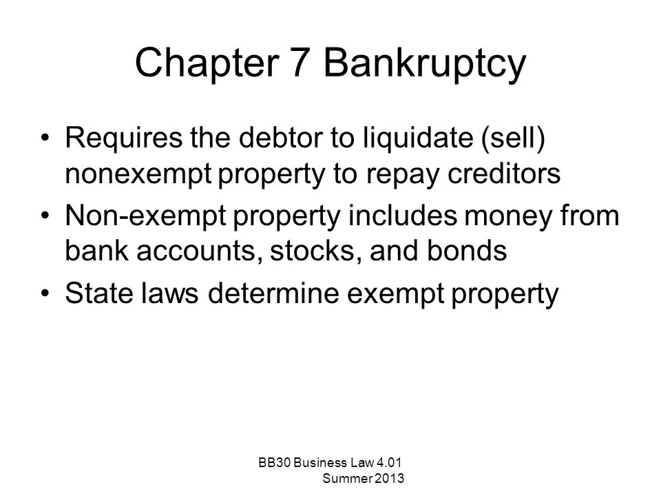 Chapter 7 Bankruptcy Requires the debtor to liquidate (sell) nonexempt property to repay creditors.