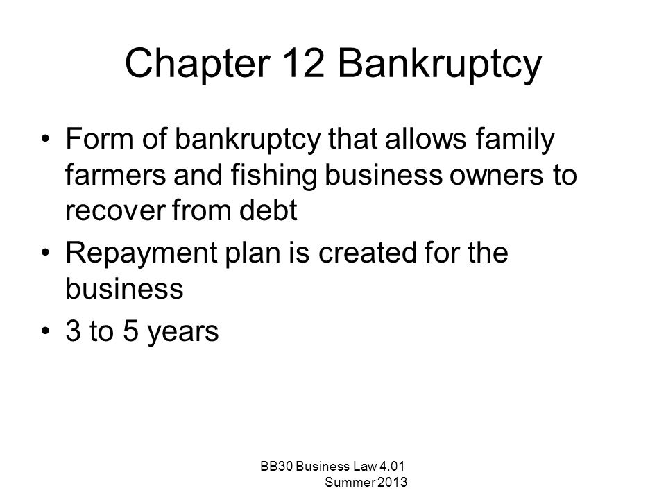 Chapter 12 Bankruptcy Form of bankruptcy that allows family farmers and fishing business owners to recover from debt.