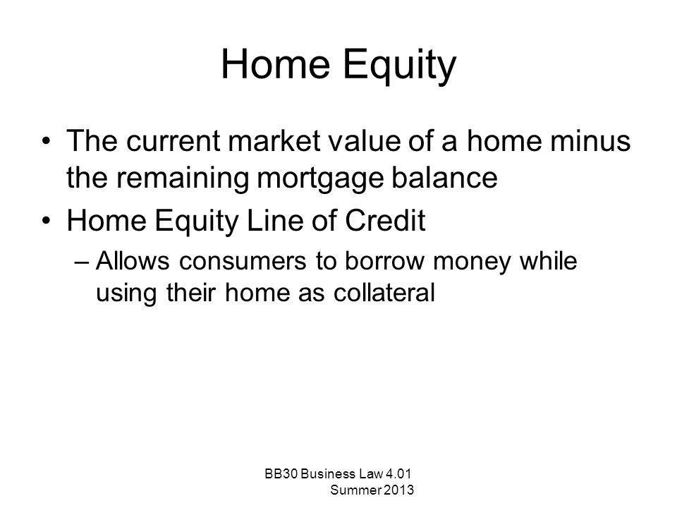 Home Equity The current market value of a home minus the remaining mortgage balance. Home Equity Line of Credit.