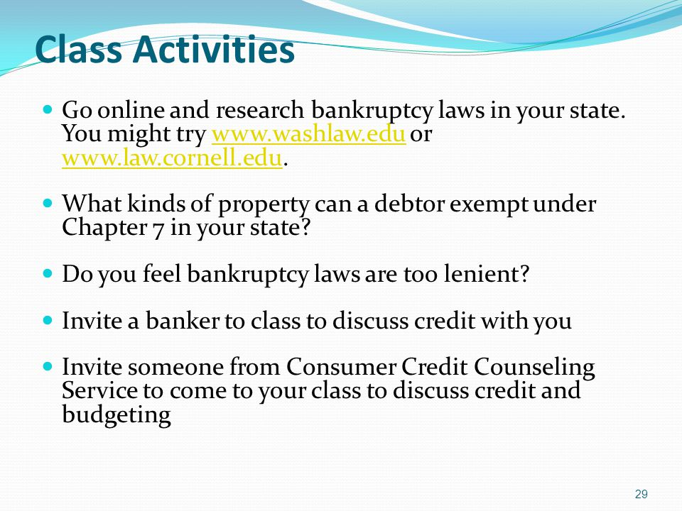 Class Activities Go online and research bankruptcy laws in your state. You might try www.washlaw.edu or www.law.cornell.edu.