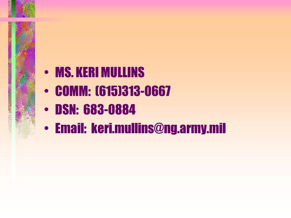 MS. KERI MULLINS COMM: (615)313-0667 DSN: 683-0884 Email: keri.mullins@ng.army.mil