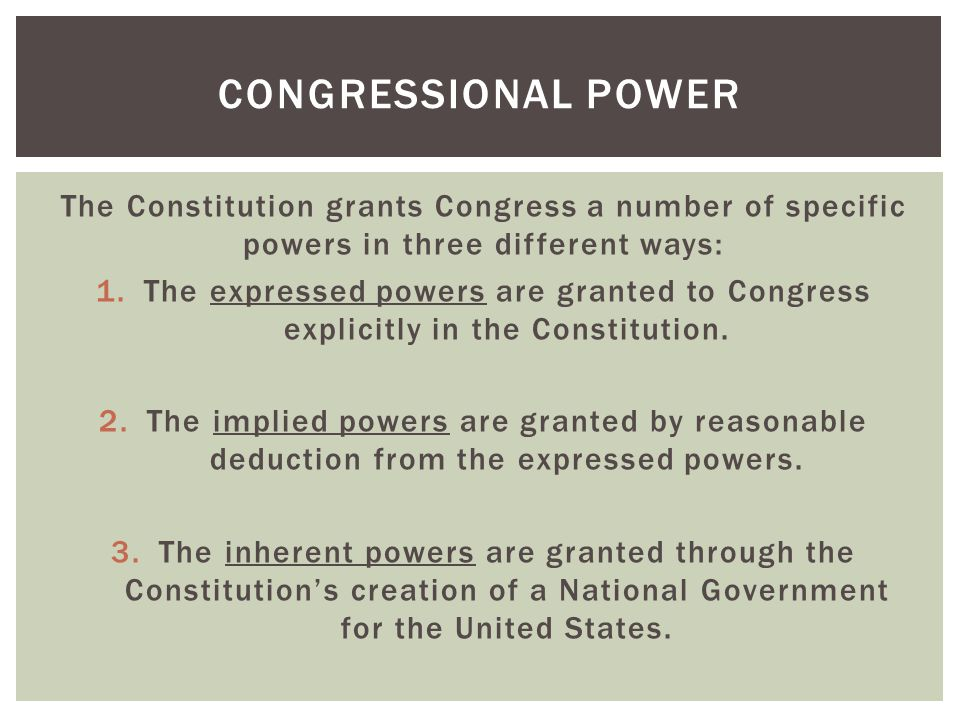 Congressional Power The Constitution grants Congress a number of specific powers in three different ways: