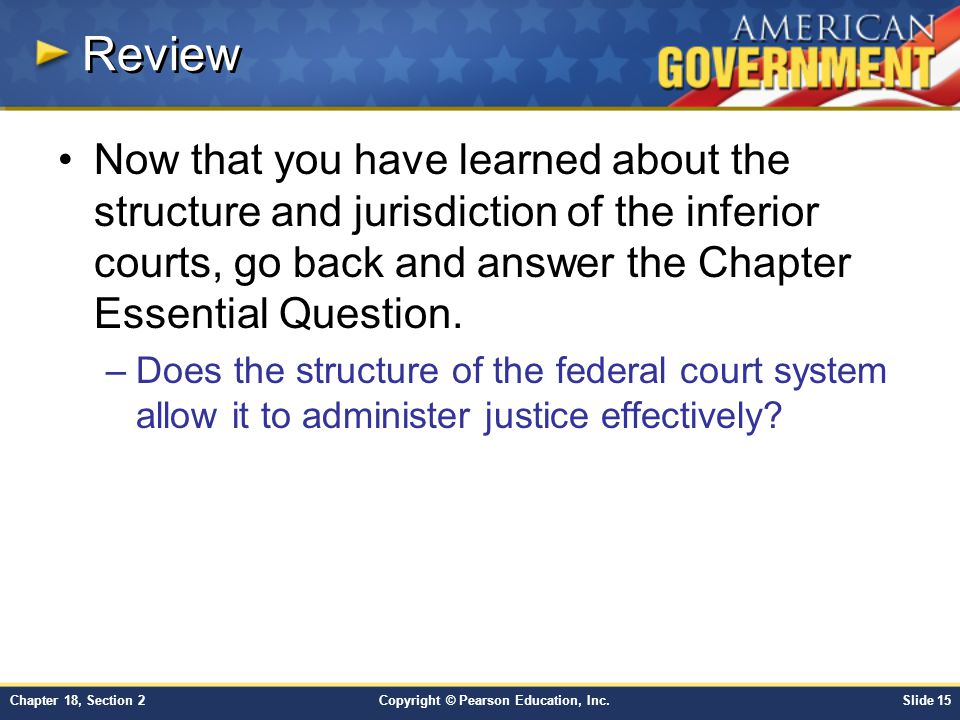 Review Now that you have learned about the structure and jurisdiction of the inferior courts, go back and answer the Chapter Essential Question.