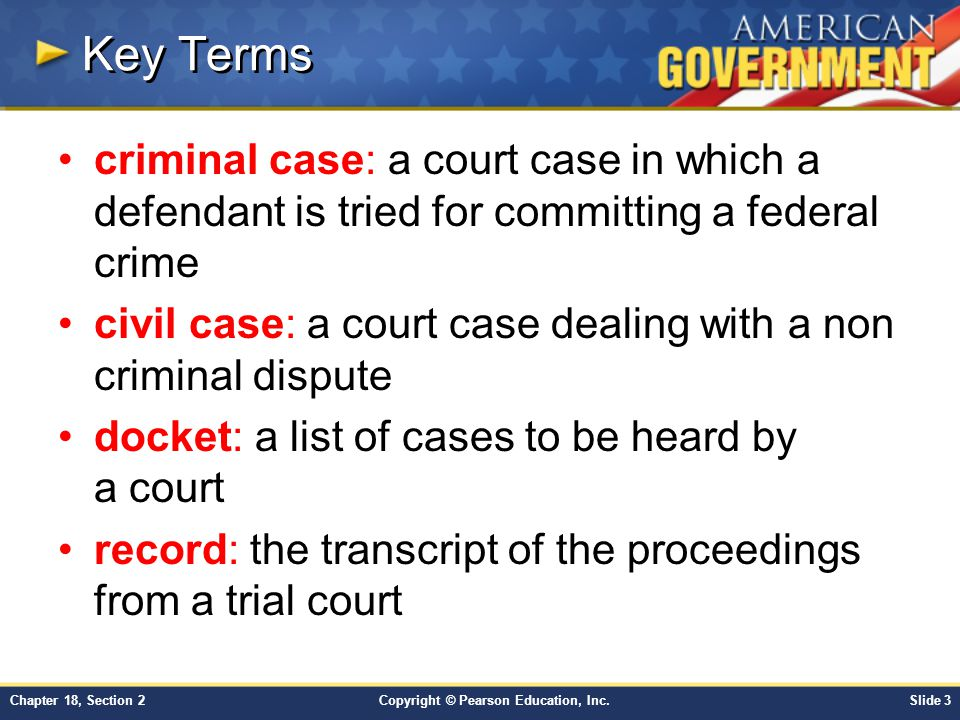 Key Terms criminal case: a court case in which a defendant is tried for committing a federal crime.