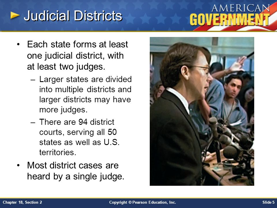 Judicial Districts Each state forms at least one judicial district, with at least two judges.