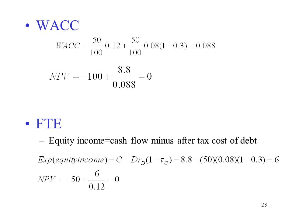WACC FTE Equity income=cash flow minus after tax cost of debt