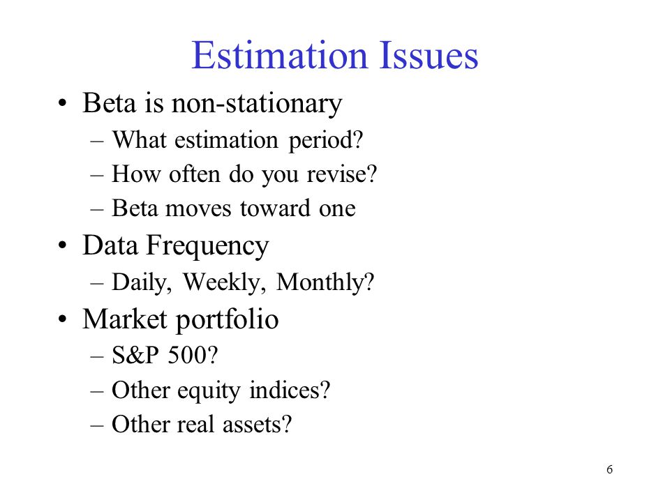 Estimation Issues Beta is non-stationary Data Frequency